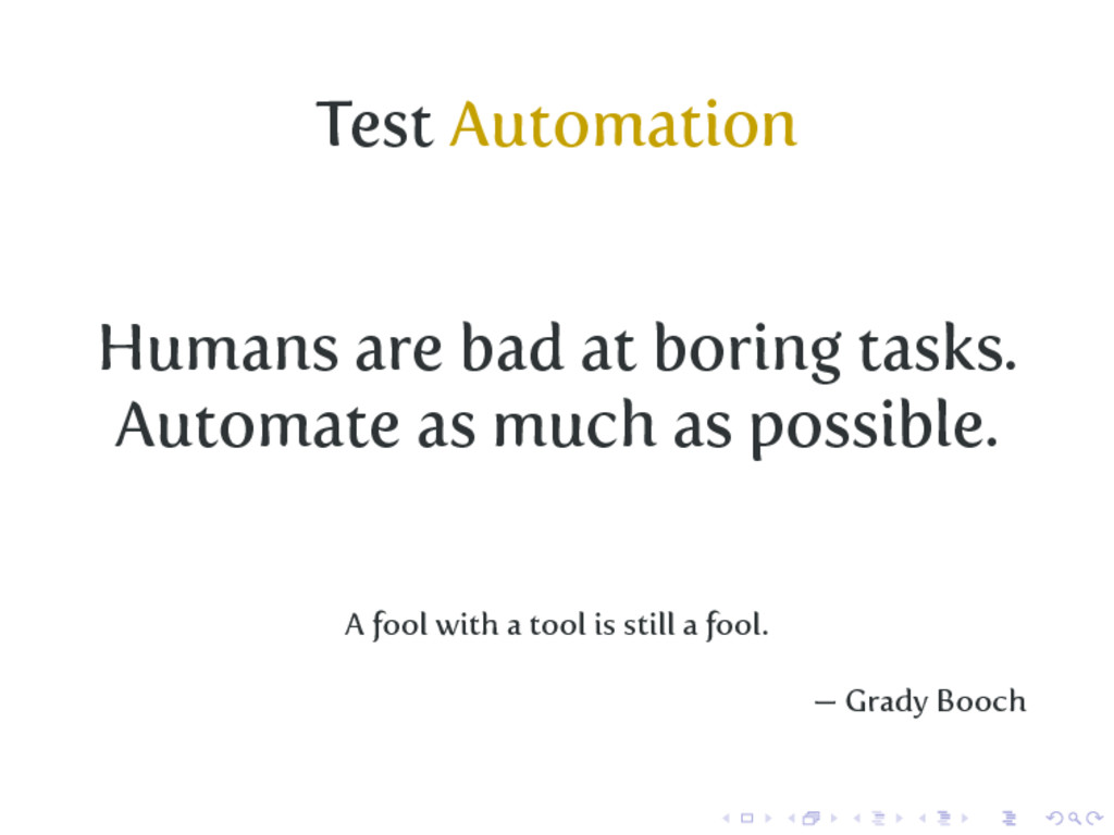 Test Automation Humans are bad at boring tasks....