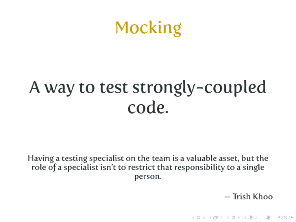 Mocking A way to test strongly-coupled code. Ha...