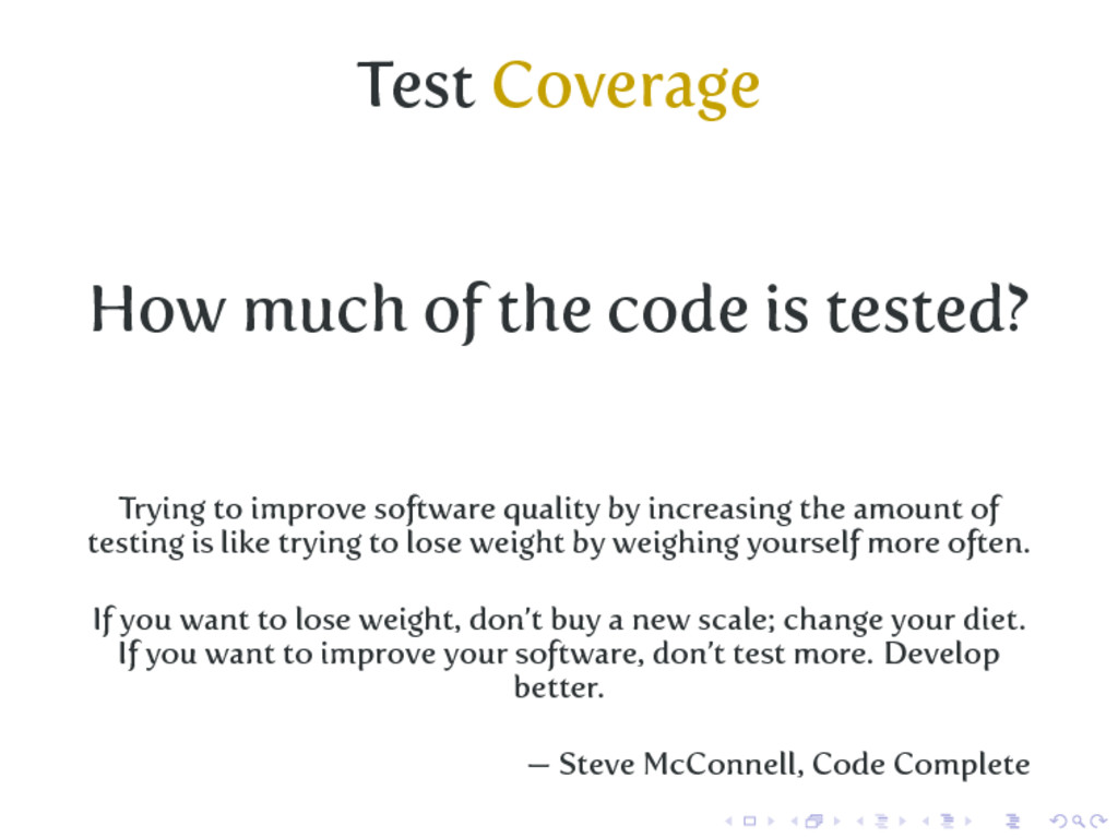 Test Coverage How much of the code is tested? T...