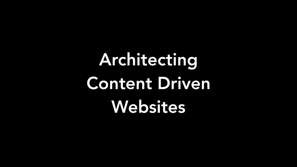 Architecting Content Driven Websites