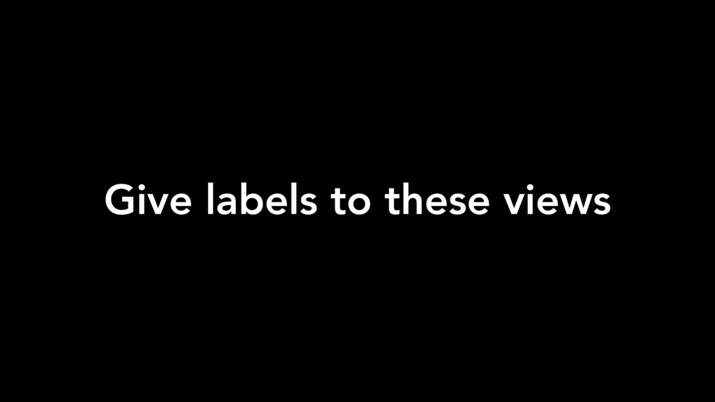 Give labels to these views