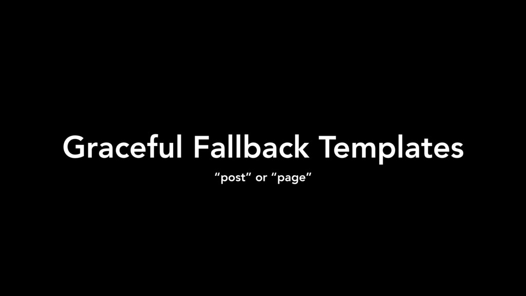 "Graceful Fallback Templates ""post"" or ""page"""