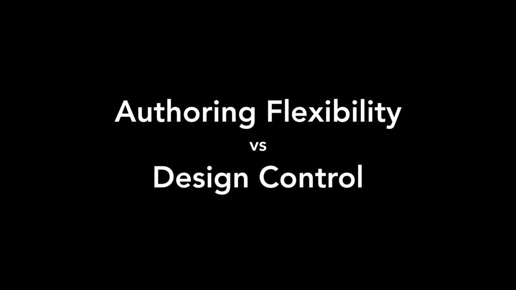 Authoring Flexibility vs Design Control