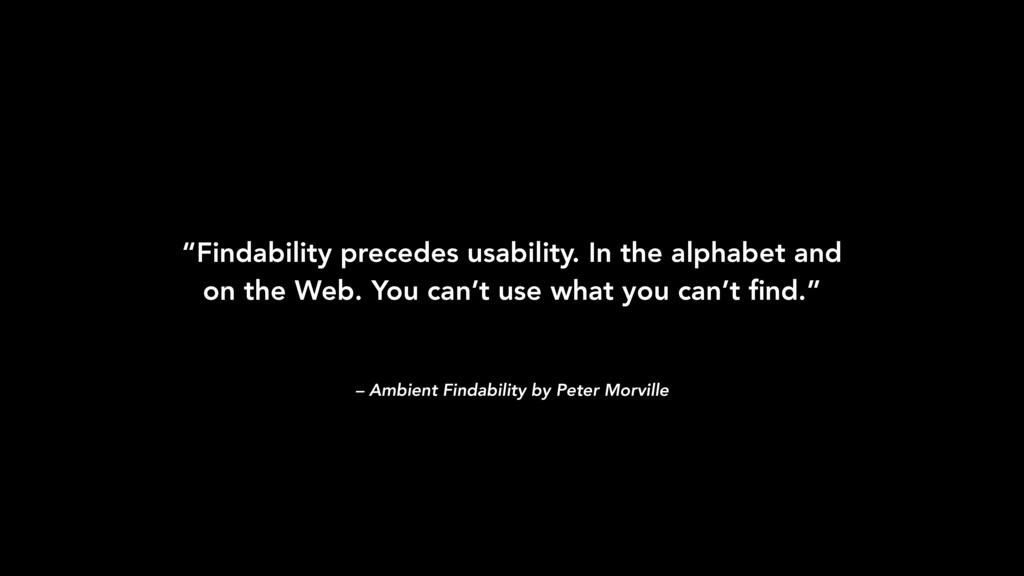 "– Ambient Findability by Peter Morville ""Findab..."