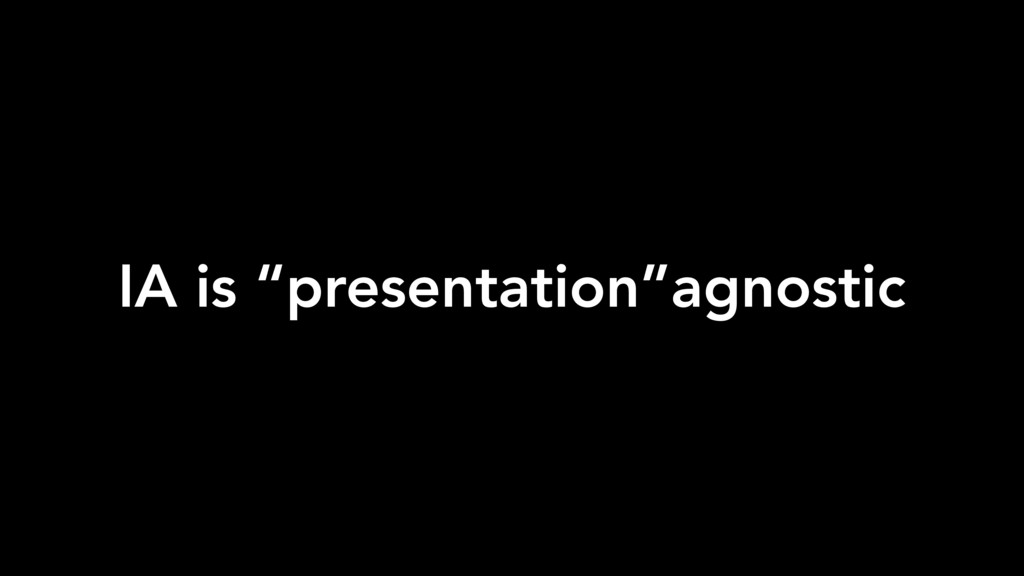 "IA is ""presentation""agnostic"