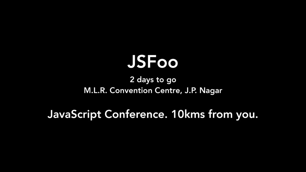 JSFoo 2 days to go M.L.R. Convention Centre, J...