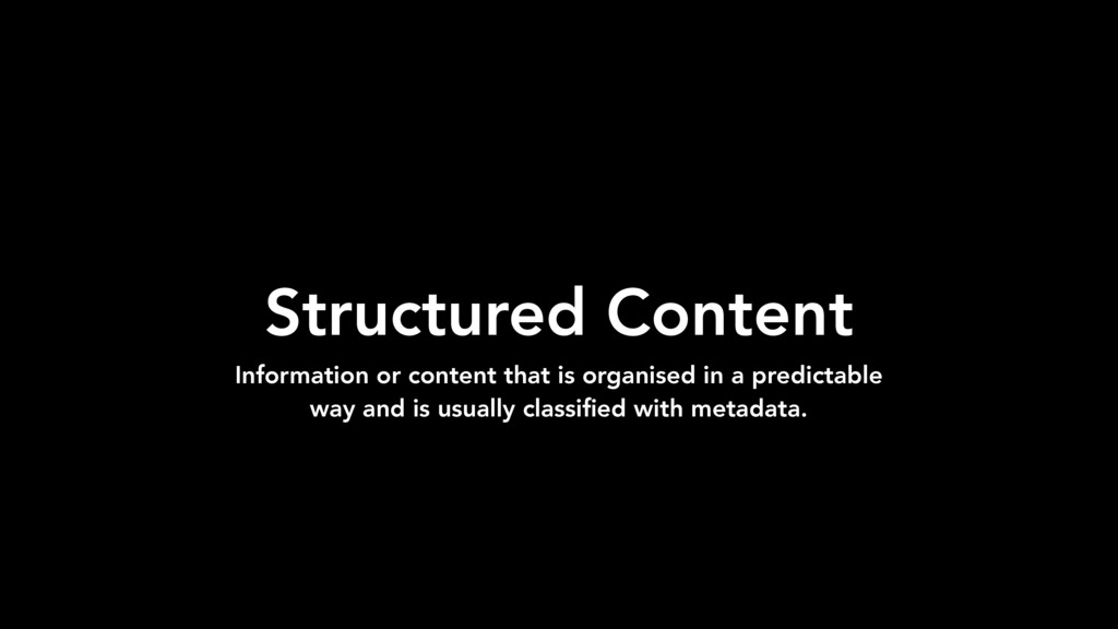 Structured Content Information or content that ...