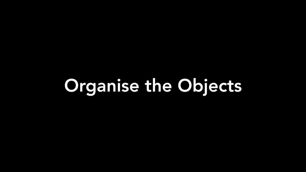 Organise the Objects