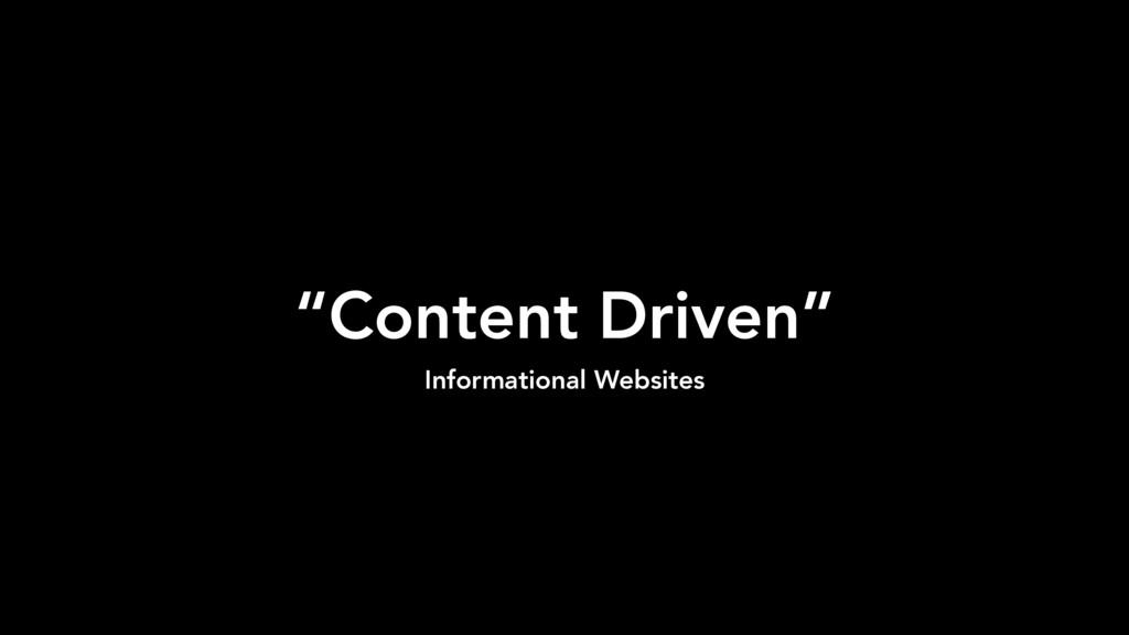 """Content Driven"" Informational Websites"
