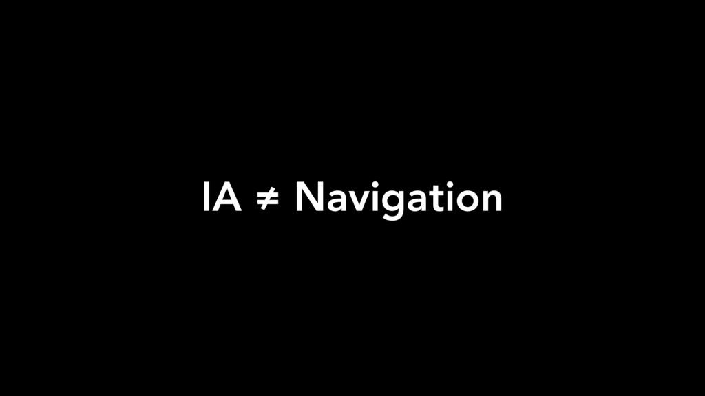 IA ≠ Navigation