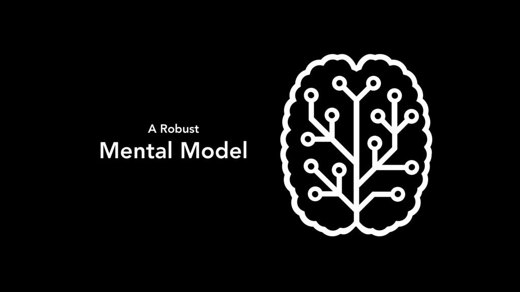 A Robust Mental Model