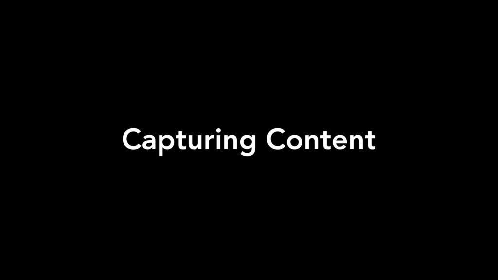 Capturing Content