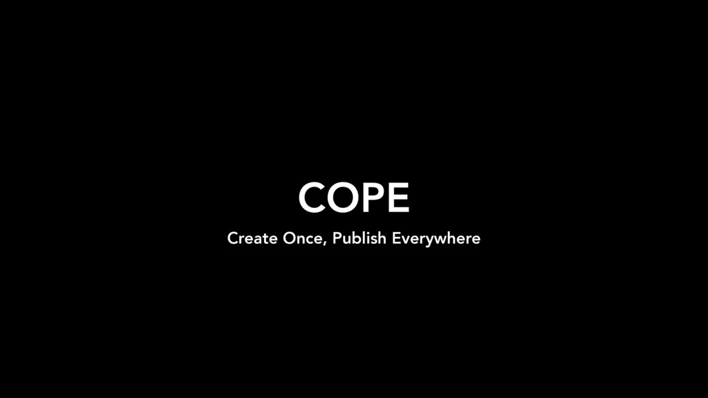 COPE Create Once, Publish Everywhere