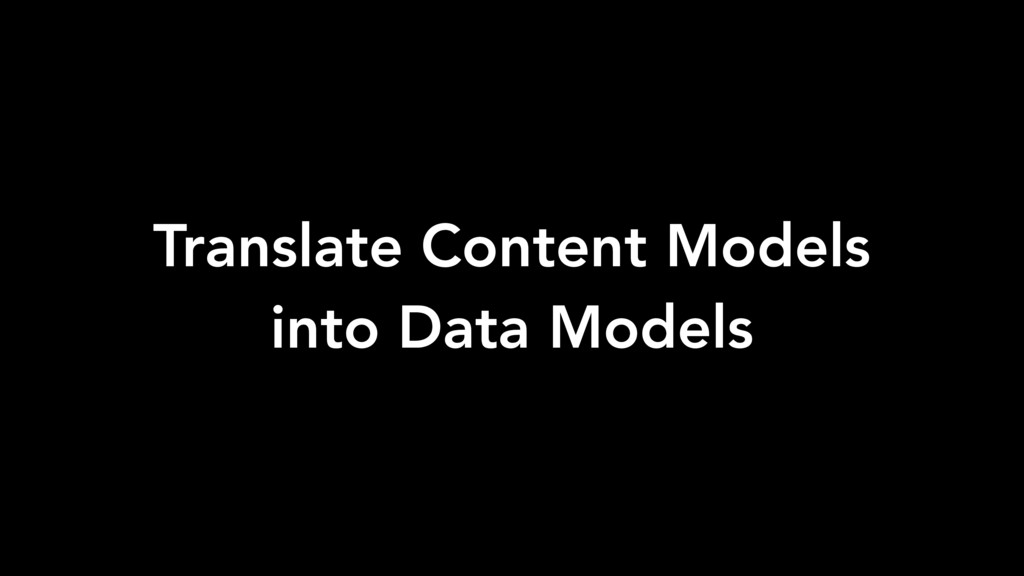 Translate Content Models into Data Models