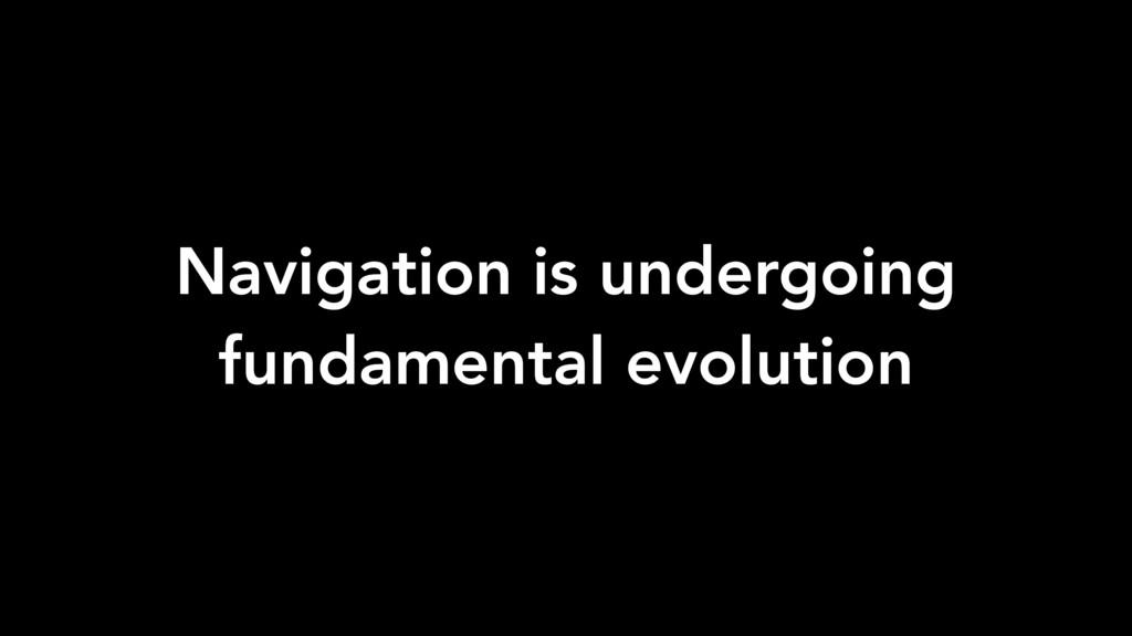 Navigation is undergoing fundamental evolution