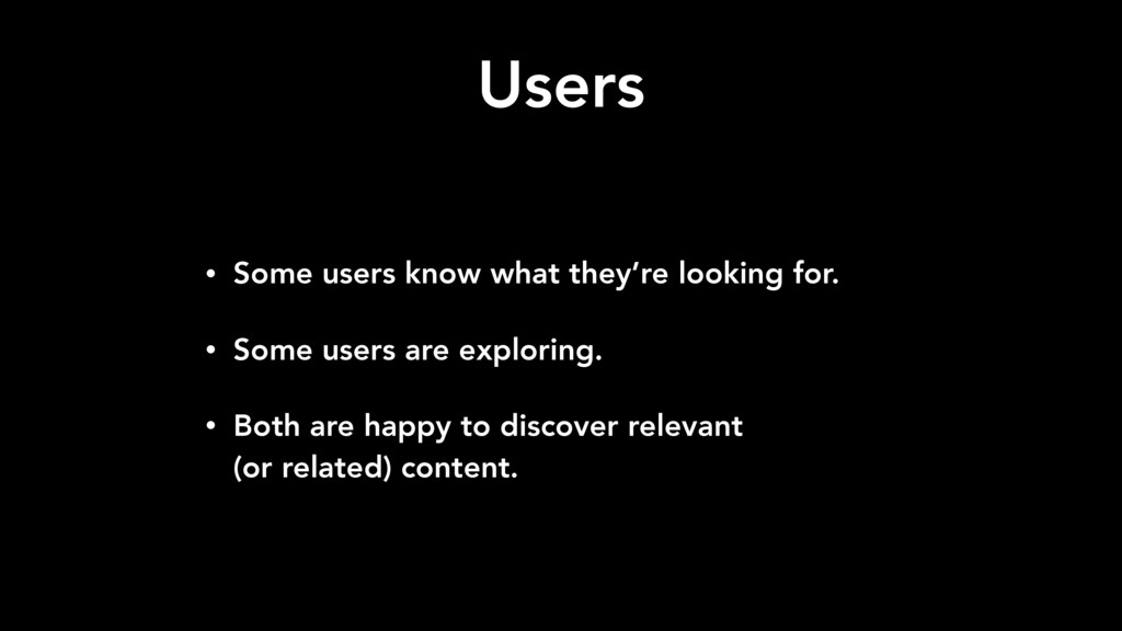 Users • Some users know what they're looking fo...
