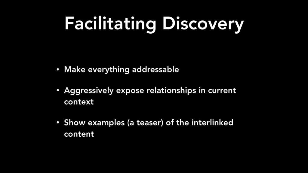 Facilitating Discovery • Make everything addres...