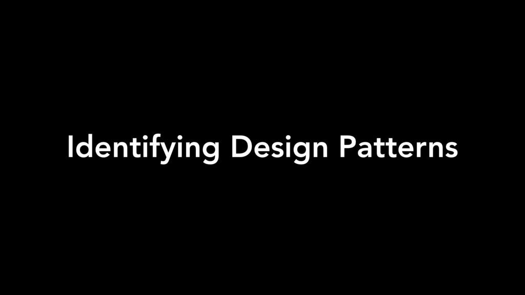 Identifying Design Patterns