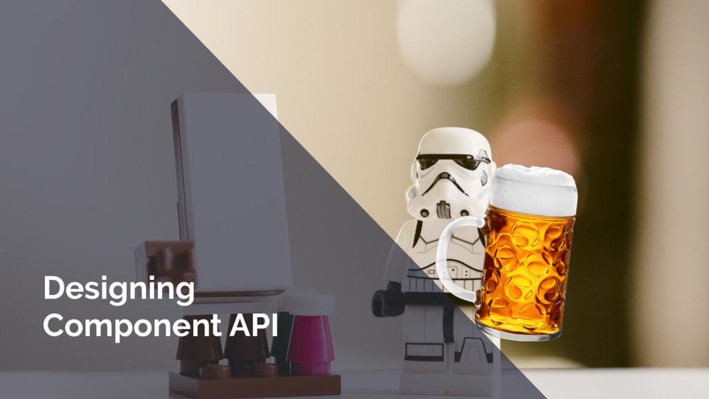 Designing Component API