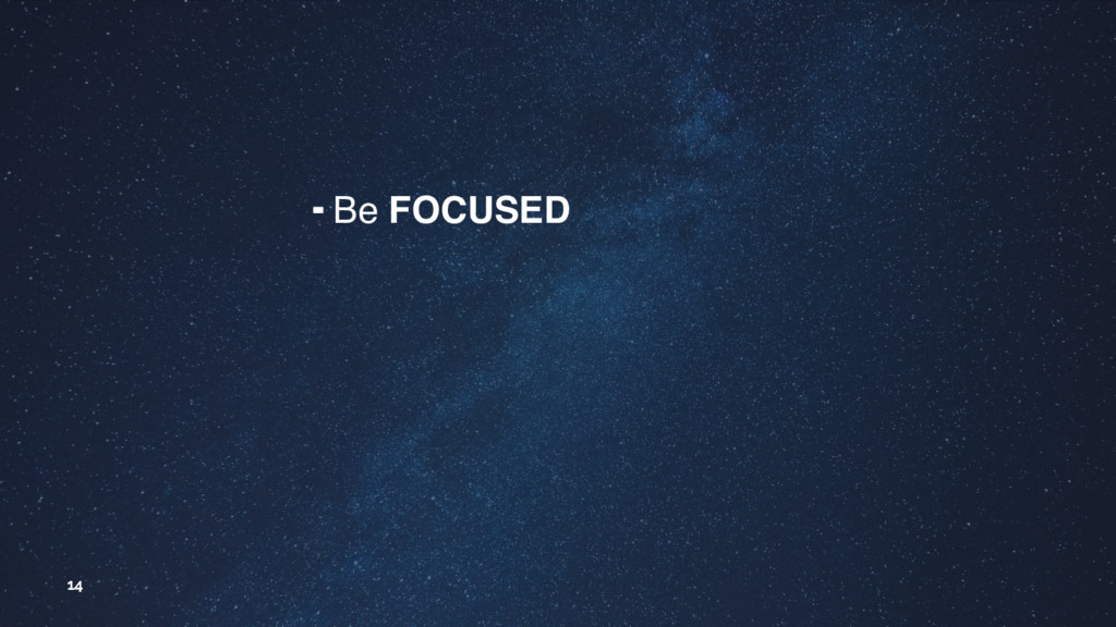 14 ╺ Be FOCUSED