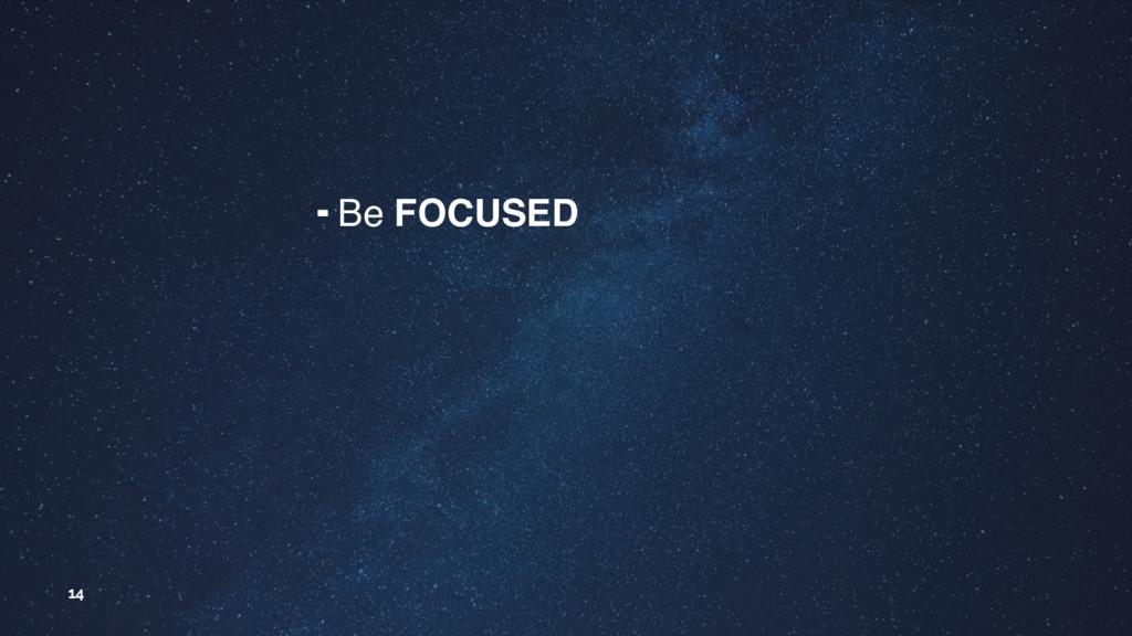 14 ╺ Be FOCUSED