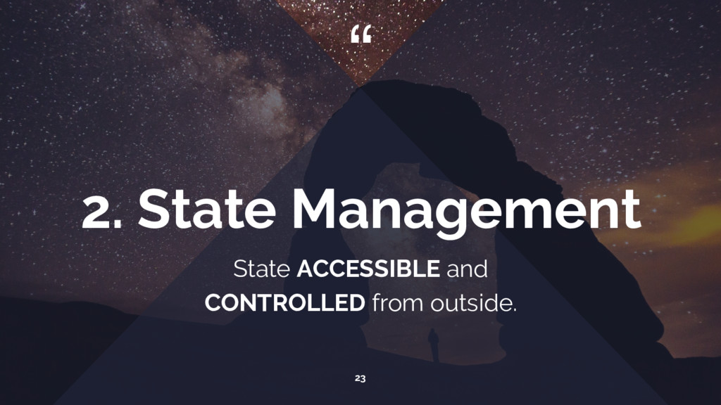 """ State ACCESSIBLE and CONTROLLED from outside...."