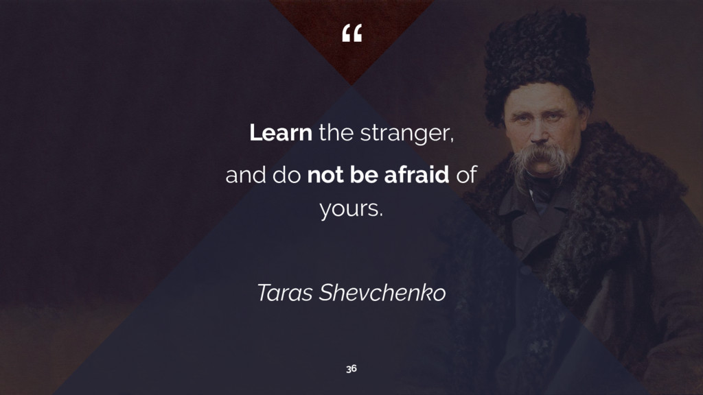 """ Learn the stranger, and do not be afraid of y..."