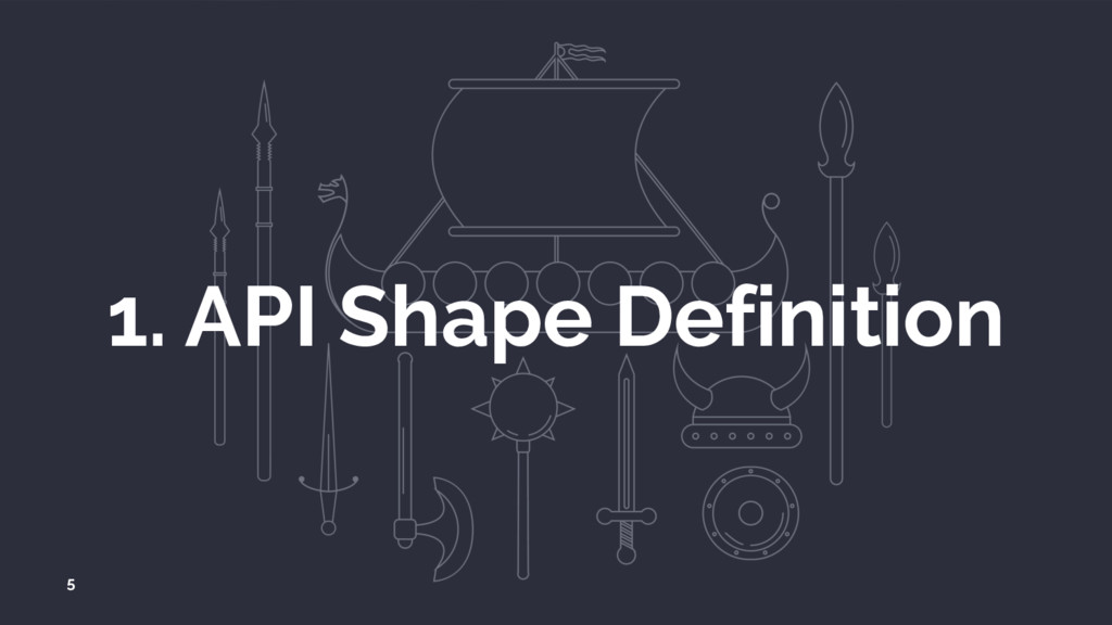 1. API Shape Definition 5