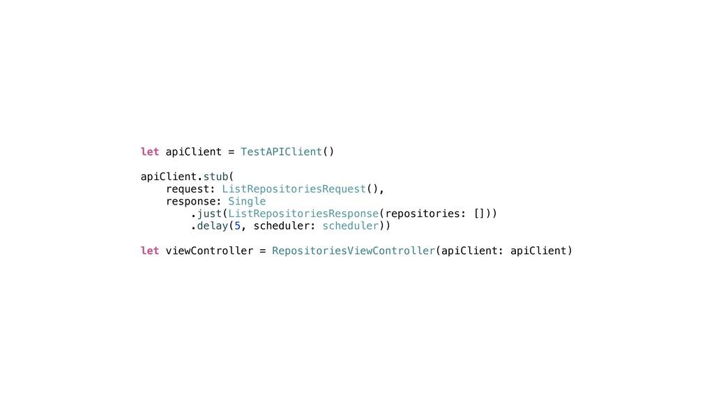 let apiClient = TestAPIClient() apiClient.stub(...