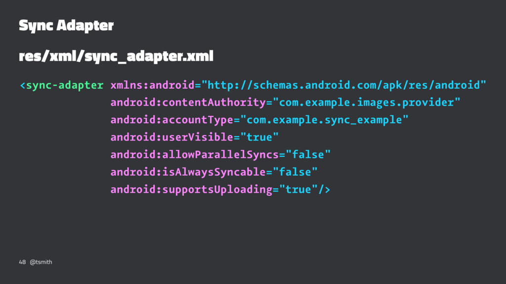Sync Adapter res/xml/sync_adapter.xml <sync-ada...