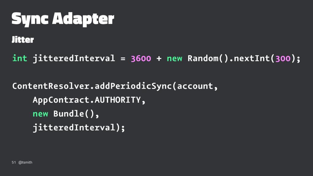 Sync Adapter Jitter int jitteredInterval = 3600...