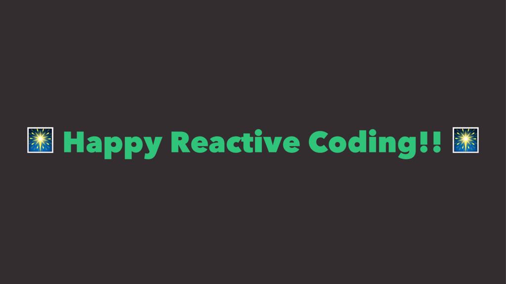 ! Happy Reactive Coding!! !