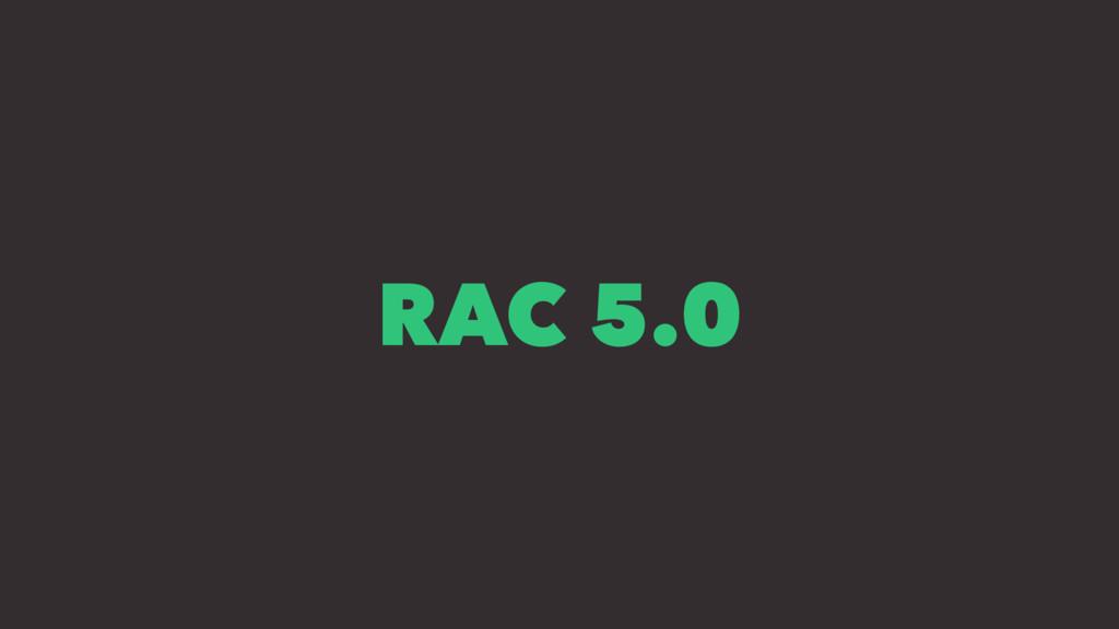 RAC 5.0