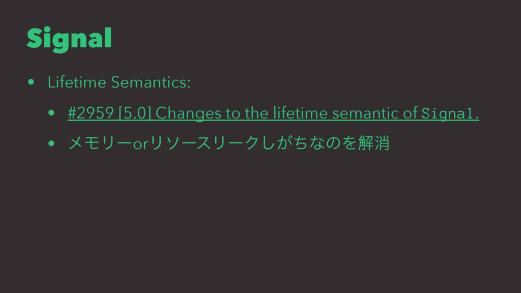 Signal • Lifetime Semantics: • #2959 [5.0] Chan...