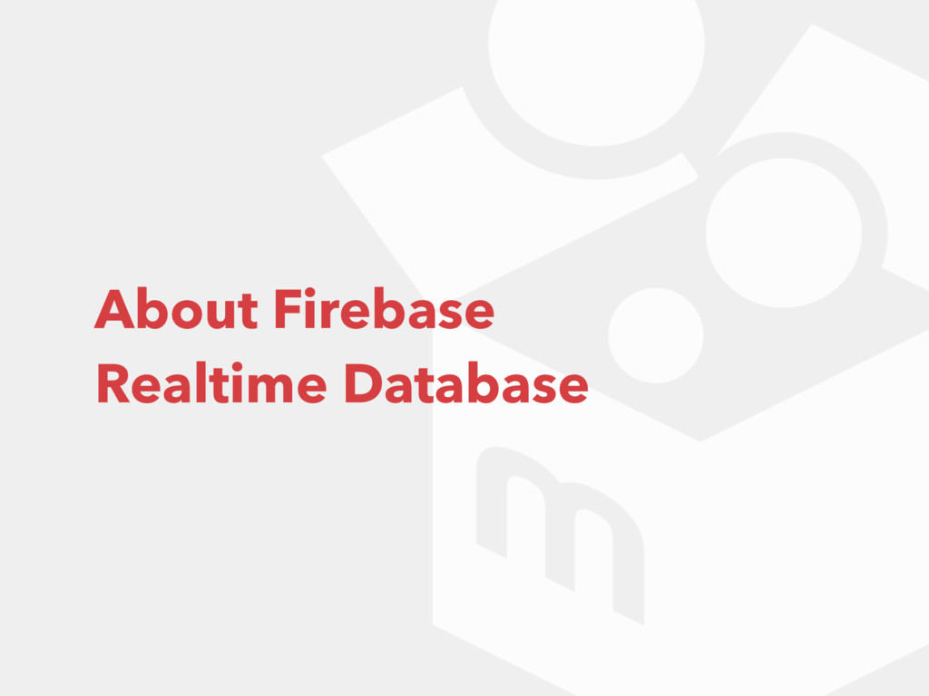 About Firebase Realtime Database