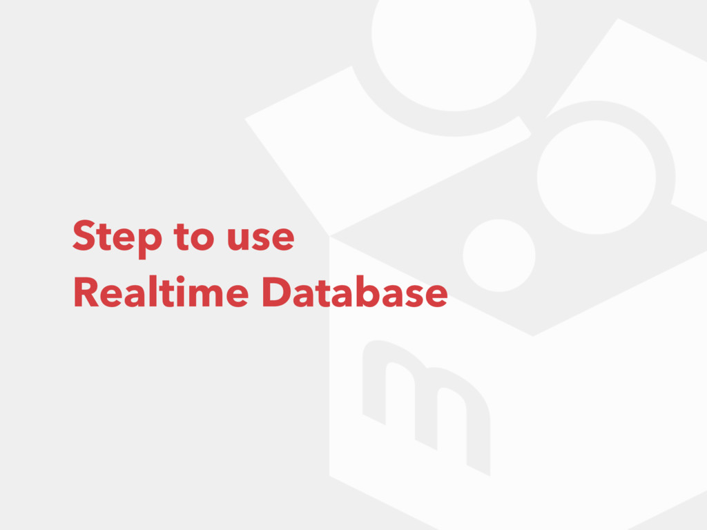Step to use Realtime Database