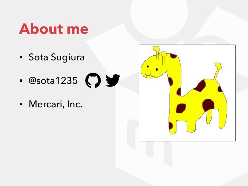 About me • Sota Sugiura • @sota1235 • Mercari, ...