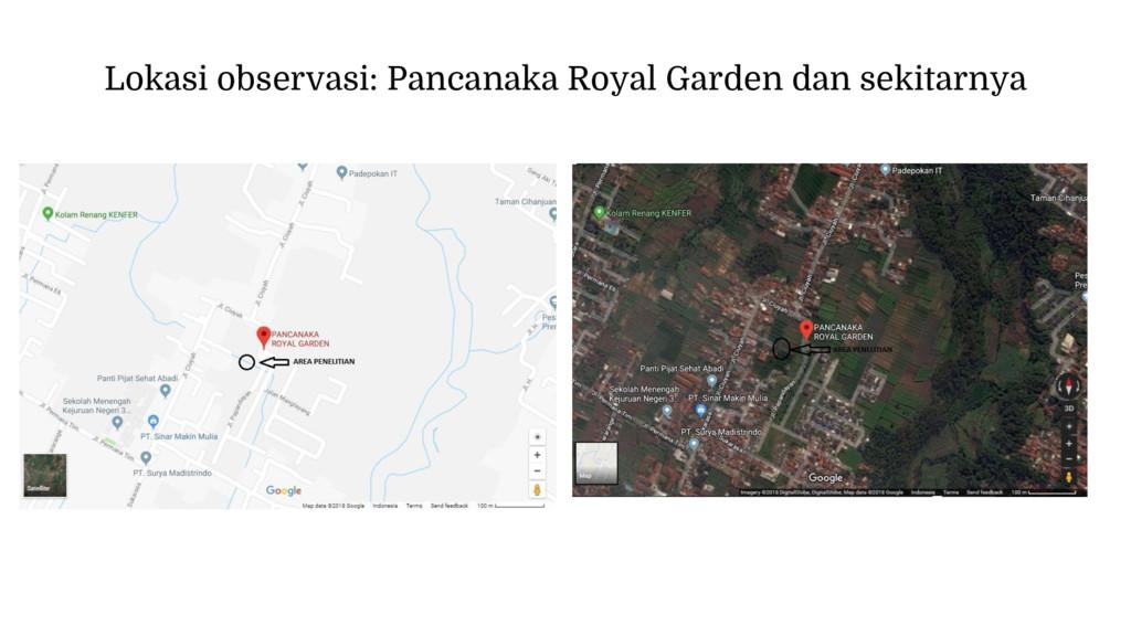 Lokasi observasi: Pancanaka Royal Garden dan se...