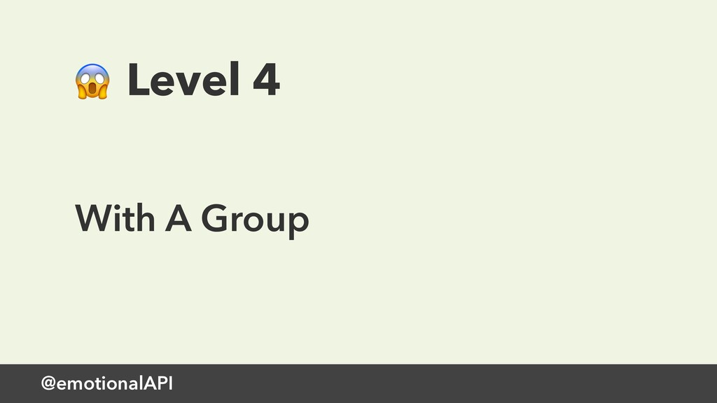 @emotionalAPI  Level 4 With A Group