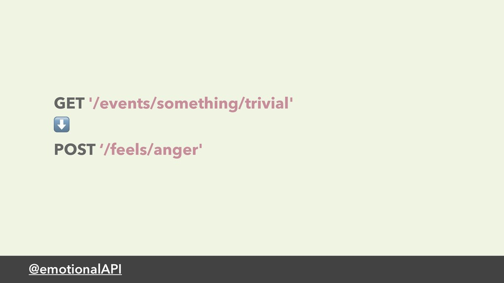 @emotionalAPI GET '/events/something/trivial' ⬇...