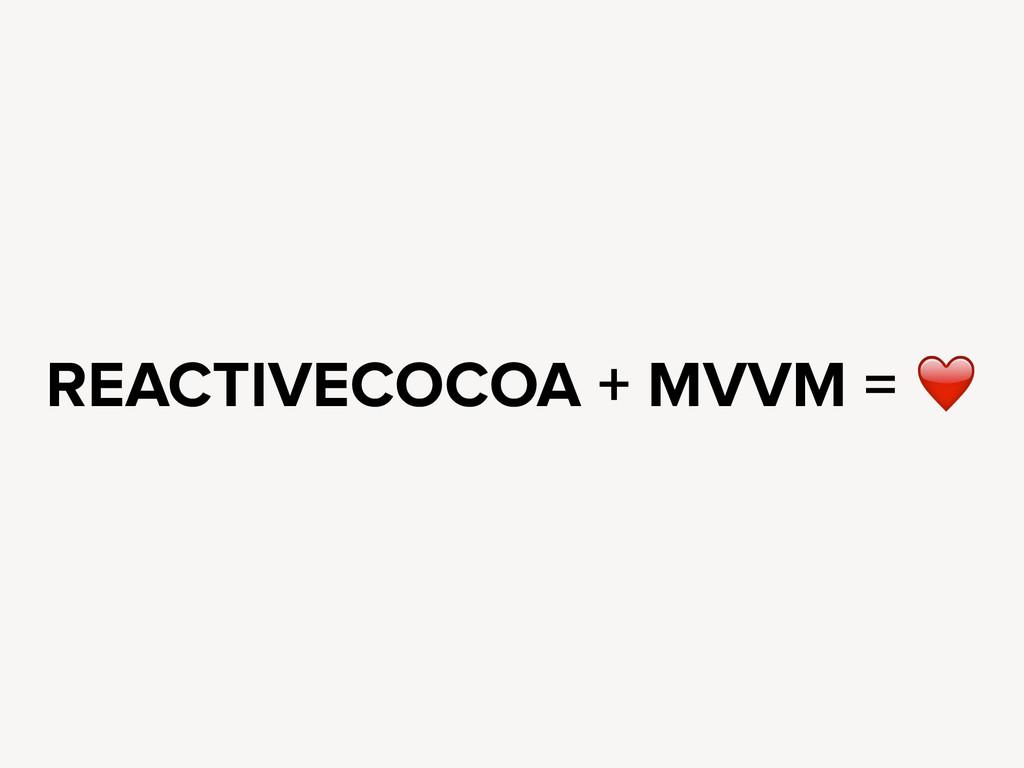 REACTIVECOCOA + MVVM = ❤️