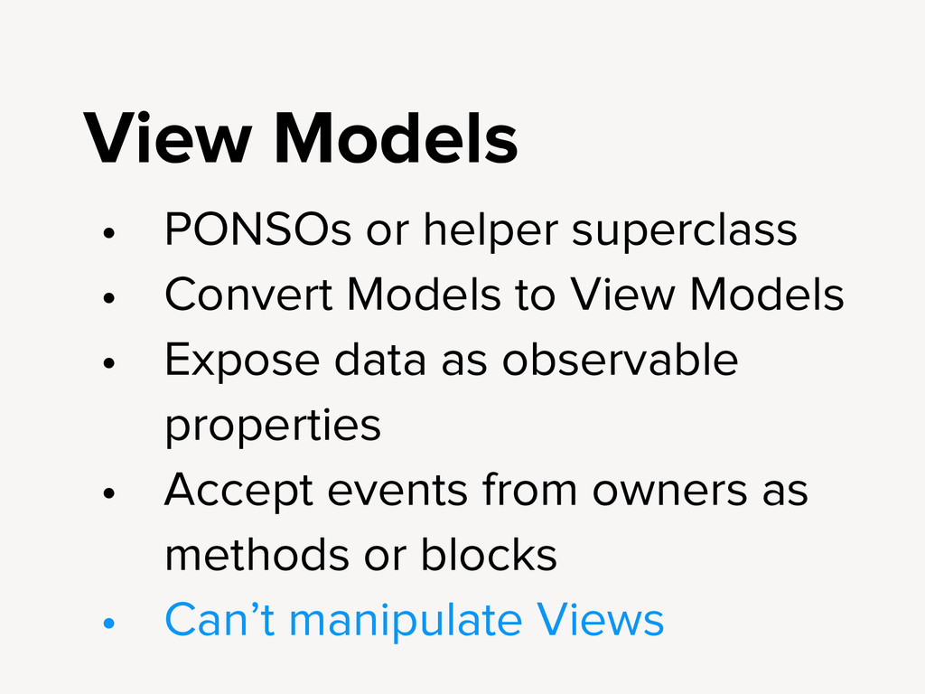 View Models • PONSOs or helper superclass • Con...