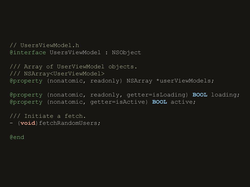 // UsersViewModel.h @interface UsersViewModel :...