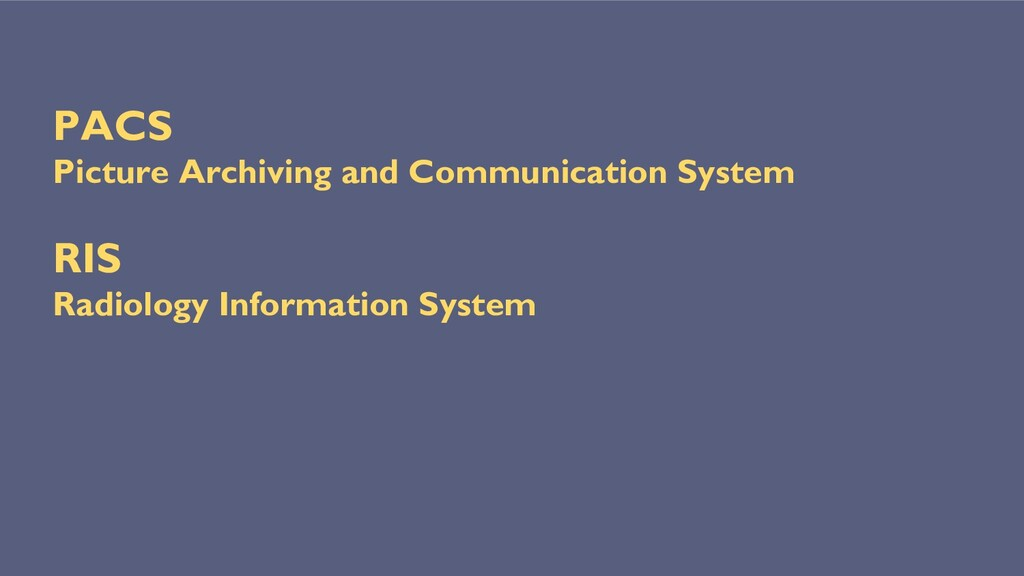 PACS Picture Archiving and Communication System...
