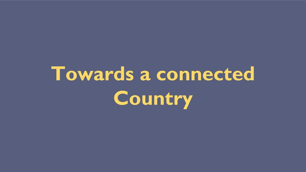 Towards a connected Country