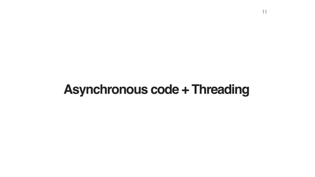 Asynchronous code + Threading 11