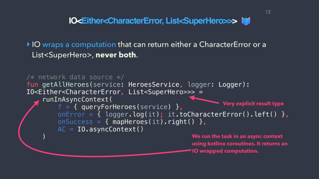 IO<Either<CharacterError, List<SuperHero>>> ‣ I...