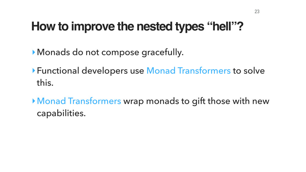 """How to improve the nested types """"hell""""? ‣Monads..."""