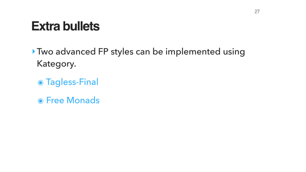 Extra bullets ‣Two advanced FP styles can be im...