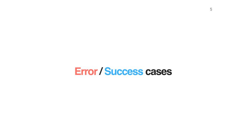 Error / Success cases 5